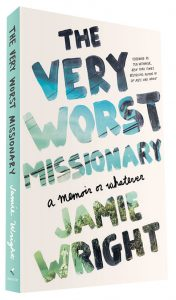 The Very Worst Missionary- A Memoir or Whatever
